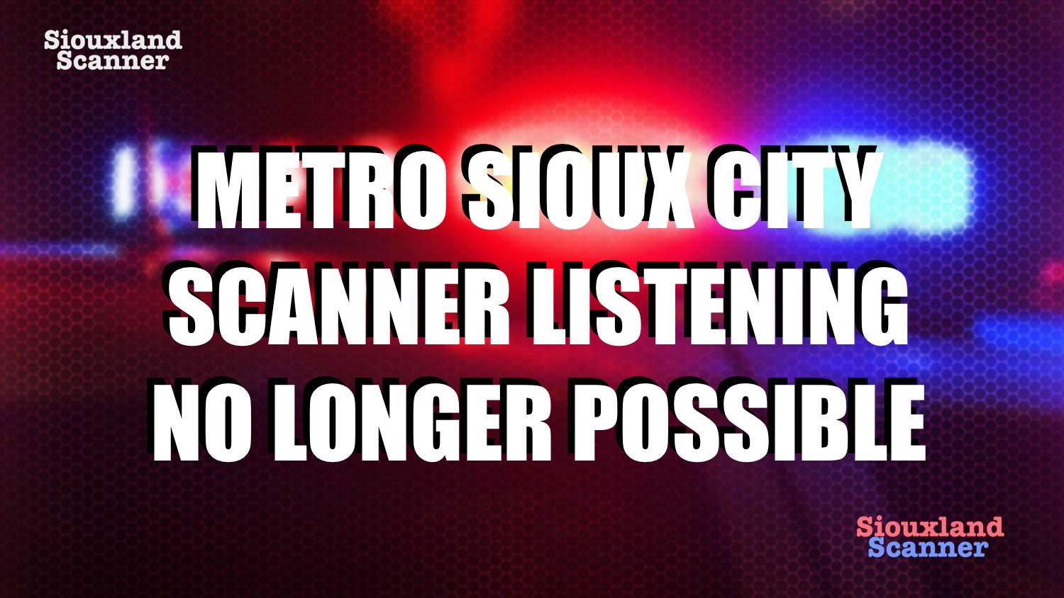 Scanner listeners are out of luck in the Sioux City Metro Area