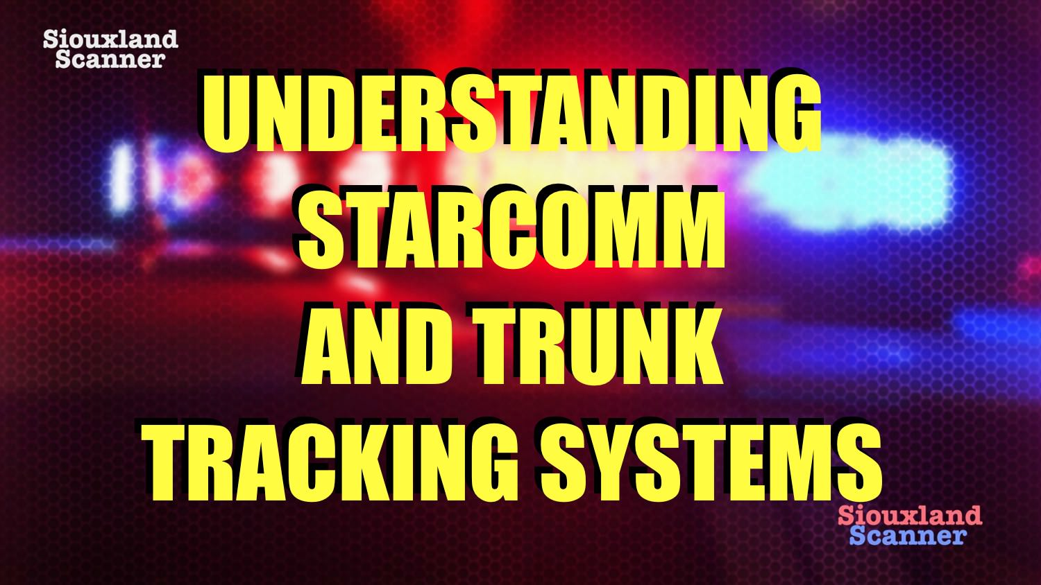 Understanding the Siouxland Radio System STARCOMM and trunked radio systems