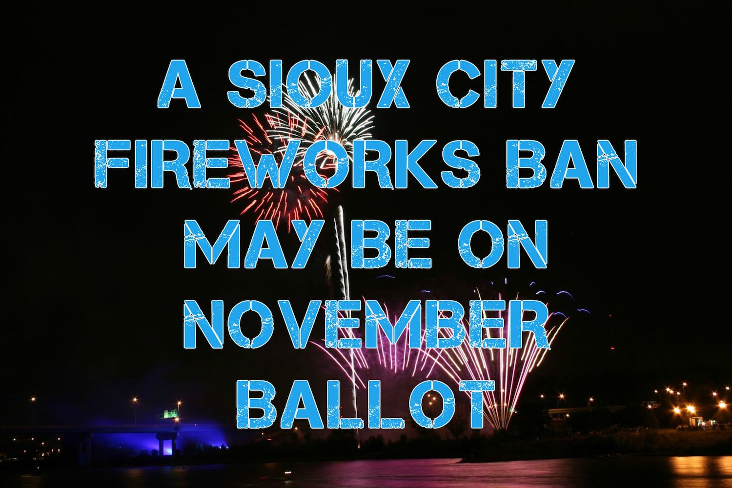 Will a vote to ban fireworks in Sioux City be on the November Ballot